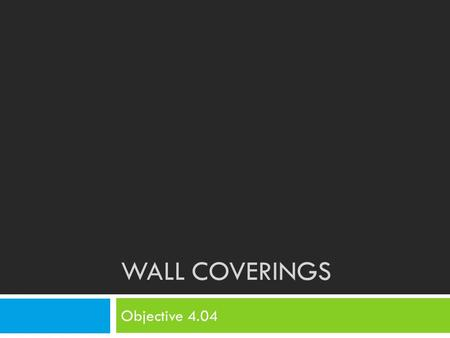WALL COVERINGS Objective 4.04. Bell Ringer 10/16 Copy and answer the following questions in your notebooks:  The amount of light, insulation, or privacy.
