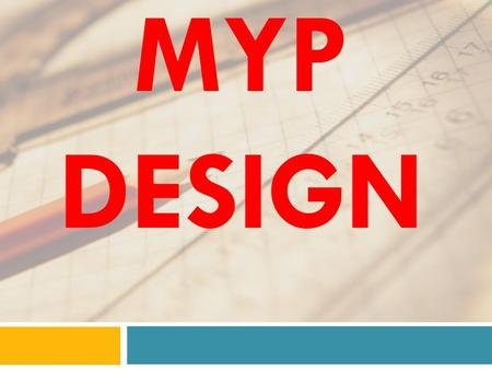 MYP DESIGN.  Explain and justify the need for a solution to a problem for a specified client/target audience Explain and justify the need for a solution.