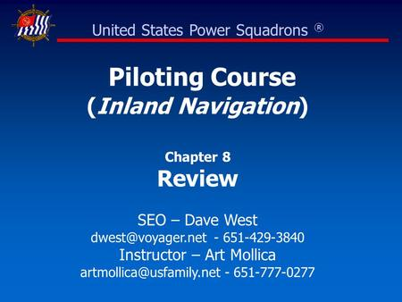 Piloting Course (Inland Navigation) Chapter 8 Review SEO – Dave West - 651-429-3840 Instructor – Art Mollica