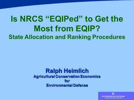 "Is NRCS ""EQIPed"" to Get the Most from EQIP? State Allocation and Ranking Procedures Ralph Heimlich Agricultural Conservation Economics for Environmental."