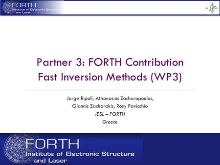 J. Ripoll, Crete 2010 Partner 3: FORTH Contribution Fast Inversion Methods (WP3) Jorge Ripoll, Athanasios Zacharopoulos, Giannis Zacharakis, Rosy Favicchio.