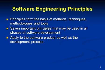 Software Engineering Principles Principles form the basis of methods, techniques, methodologies and tools Principles form the basis of methods, techniques,