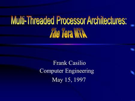 Frank Casilio Computer Engineering May 15, 1997 Multithreaded Processors.