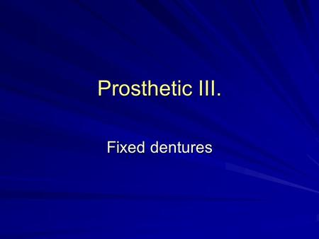 Prosthetic III. Fixed dentures. Restore the form (and function) Cemented on (in the ) prepared teeth Can not be removed.