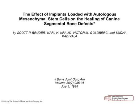The Effect of Implants Loaded with Autologous Mesenchymal Stem Cells on the Healing of Canine Segmental Bone Defects* by SCOTT P. BRUDER, KARL H. KRAUS,