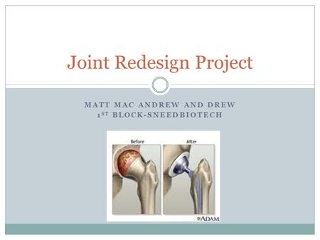 MATT MAC ANDREW AND DREW 1 ST BLOCK-SNEEDBIOTECH Joint Redesign Project.