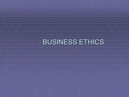 BUSINESS ETHICS BUSINESS ETHICS. Reference books  Business Ethics: An Indian Perspective by Prof. P.S. Bajaj / Dr. Raj Agrawal  Business Ethics: Text.