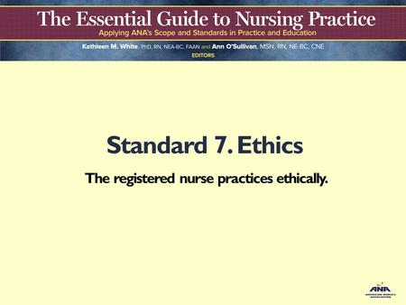 Standard 7. Ethics The registered nurse practices ethically.