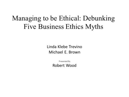 Managing to be Ethical: Debunking Five Business Ethics Myths
