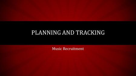Music Recruitment PLANNING AND TRACKING. ANTICIPATING DEPARTMENTAL NEEDS Drumline (31) marching percussion Wind Ensemble (6) concert percussion Orchestra.