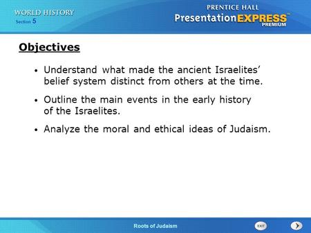 Section 5 Roots of Judaism Understand what made the ancient Israelites' belief system distinct from others at the time. Outline the main events in the.