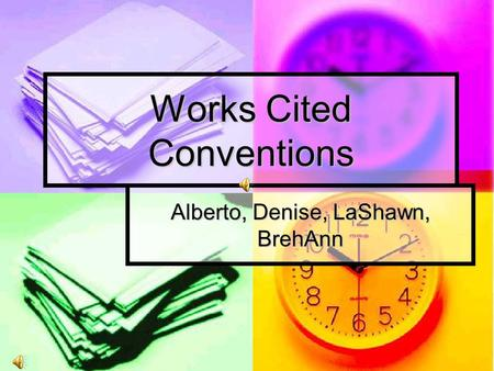 Works Cited Conventions Alberto, Denise, LaShawn, BrehAnn.