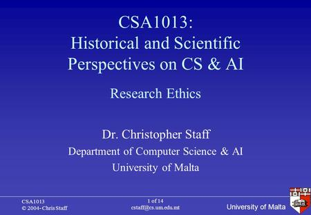 University of Malta CSA1013 © 2004- Chris Staff 1 of 14 CSA1013: Historical and Scientific Perspectives on CS & AI Dr. Christopher.