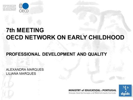 7th MEETING OECD NETWORK ON EARLY CHILDHOOD PROFESSIONAL DEVELOPMENT AND QUALITY ALEXANDRA MARQUES LILIANA MARQUES.