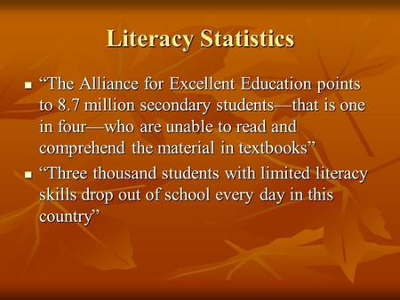 "Literacy Statistics ""The Alliance for Excellent Education points to 8.7 million secondary students—that is one in four—who are unable to read and comprehend."