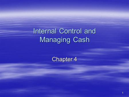 1 Internal Control and Managing Cash Chapter 4. 2 Learning Objective 1 Set up an effective system of internal control.