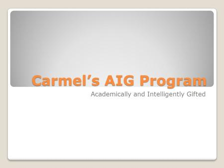 Carmel's AIG Program Academically and Intelligently Gifted.