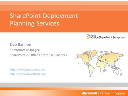 SharePoint Deployment Planning Services Deb Bannon Sr. Product Manager SharePoint & Office Enterprise Partners