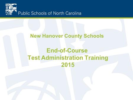 New Hanover County Schools End-of-Course Test Administration Training 2015.