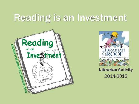 Reading is an Investment Librarian Activity 2014-2015.