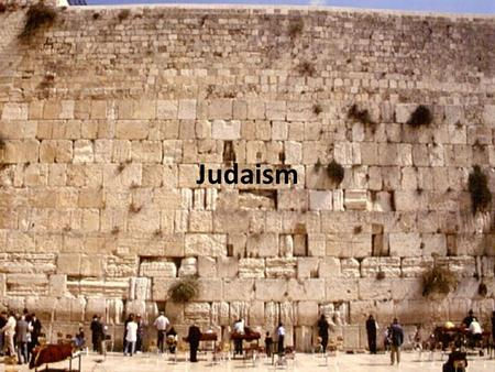 Judaism. Monotheistic Believed there was only one god – All knowing, all powerful (fancy word?) – History reflected God's plan for people.