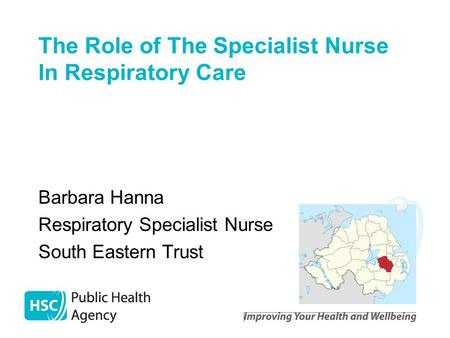 The Role of The Specialist Nurse In Respiratory Care Barbara Hanna Respiratory Specialist Nurse South Eastern Trust.