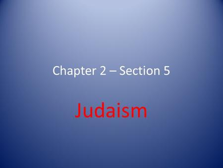Chapter 2 – Section 5 Judaism.