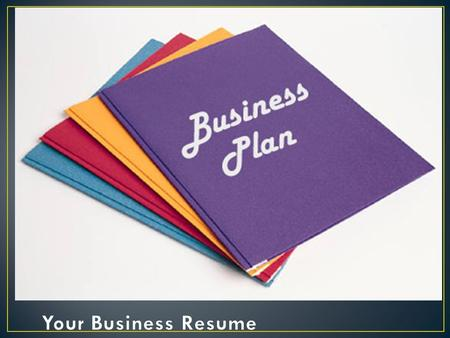 What A written document that describes all the steps necessary for opening and operating a successful business. You plan should provide the following: