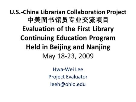 U.S.-China Librarian Collaboration Project 中美图书馆员专业交流項目 Evaluation of the First Library Continuing Education Program Held in Beijing and Nanjing May 18-23,
