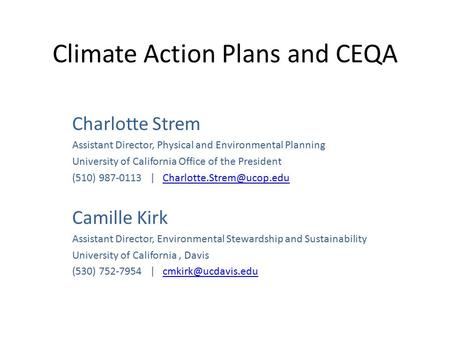 Climate Action Plans and CEQA Charlotte Strem Assistant Director, Physical and Environmental Planning University of California Office of the President.