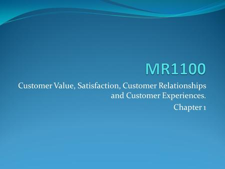 Customer Value, Satisfaction, Customer Relationships and Customer Experiences. Chapter 1.