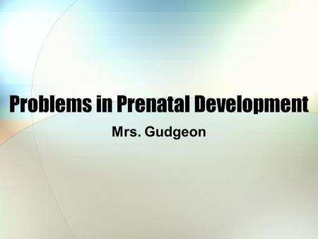 Problems in Prenatal Development Mrs. Gudgeon. Losing a Baby When a baby is lost before 20 weeks of pregnancy it is called a miscarriage. If it occurs.