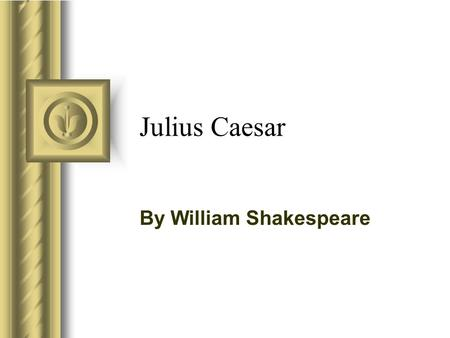 Julius Caesar By William Shakespeare. Mrs. Groters's Pet Peeves Julius Caesar and William Shakespeare were NOT contemporaries –Julius Caesar became Dictator.