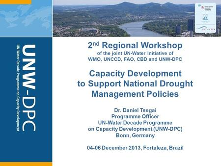 1 2 nd Regional Workshop of the joint UN-Water Initiative of WMO, UNCCD, FAO, CBD and UNW-DPC Capacity Development to Support National Drought Management.
