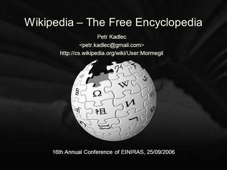 Wikipedia – The Free Encyclopedia Petr Kadlec  16th Annual Conference of EINIRAS, 25/09/2006.