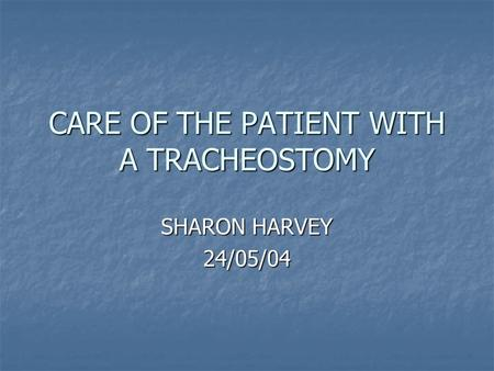 CARE OF THE PATIENT WITH A TRACHEOSTOMY