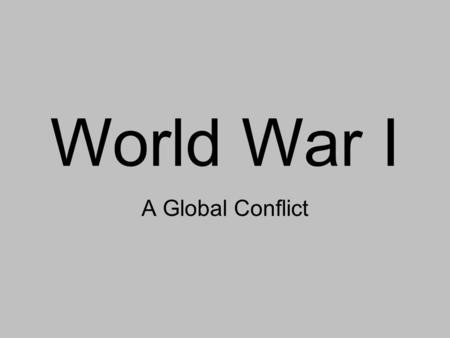 World War I A Global Conflict. Gallipoli Campaign Allies plan to defeat the Ottomans and create a supply line to Russia Russia Ottoman Empire Central.
