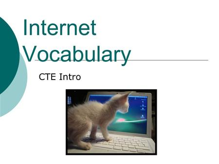 "Internet Vocabulary CTE Intro. URL  The ""address"" of a website. Entering this address in the Address Bar will take you directly to a particular website."
