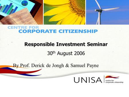 The need for academic and research intervention in Corporate Citizenship – Introducing the CCC Presented by: Prof Derick de Jongh 8 August 2006 Responsible.