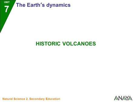 UNIT 7 The Earth's dynamics Natural Science 2. Secondary Education HISTORIC VOLCANOES.
