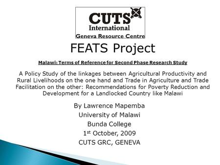 FEATS Project Malawi: Terms of Reference for Second Phase Research Study A Policy Study of the linkages between Agricultural Productivity and Rural Livelihoods.