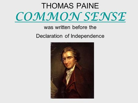 common sense vs declaration of independence In common sense, thomas paine argues for american independence  paine  says it is imperative and urgent that the colonies declare independence.