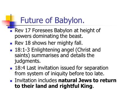 Future of Babylon. Rev 17 Foresees Babylon at height of powers dominating the beast. Rev 18 shows her mighty fall. 18:1-3 Enlightening angel (Christ and.