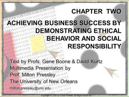 Copyright © 2003 by South-Western. All Rights Reserved. CHAPTER TWO ACHIEVING BUSINESS SUCCESS BY DEMONSTRATING ETHICAL BEHAVIOR AND SOCIAL RESPONSIBILITY.