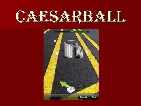 CAESARBALL. Rules 1) You must raise your hand in order to answer 1) You must raise your hand in order to answer 2) The person who raises their hand has.