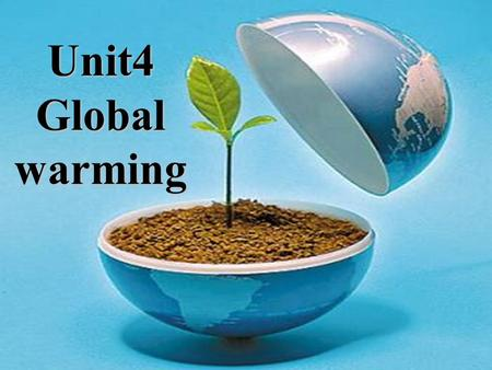 Unit4 Global warming. large population energy crisis 能源危机 bird flu What effects may the events have on the Earth?