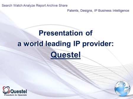 Presentation of a world leading IP provider: Questel Presentation of a world leading IP provider: Questel Patents, Designs, IP Business Intelligence Search.