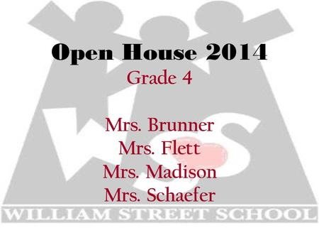 Open House 2014 Grade 4 Mrs. Brunner Mrs. Flett Mrs. Madison Mrs. Schaefer.