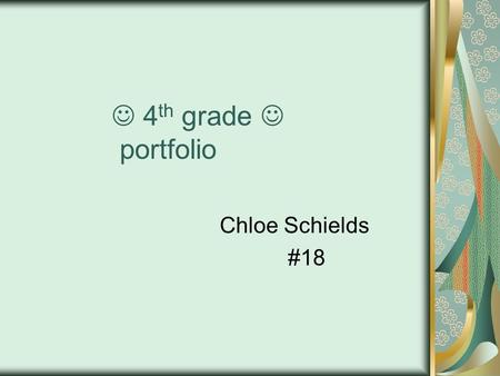 4 th grade portfolio Chloe Schields #18. About Me About Me My favorite video game is Tomb Raider Under World. My favorite teacher is Mr. Pau. My favorite.