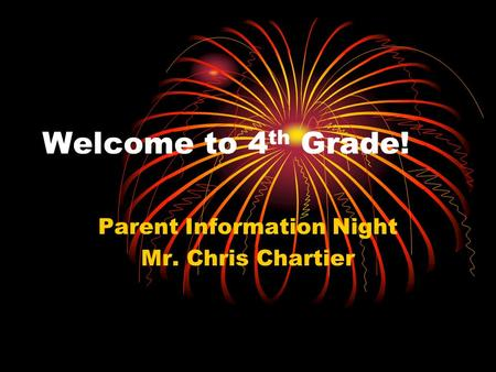 Welcome to 4 th Grade! Parent Information Night Mr. Chris Chartier.